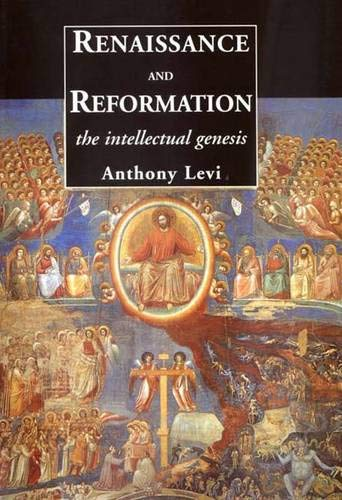 Renaissance and Reformation: The Intellectual Genesis: Levi, Anthony