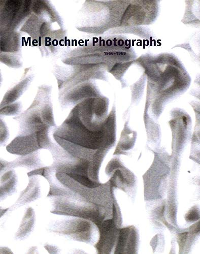 Mel Bochner Photographs, 1966-1969.: Rothkopf, Scott.