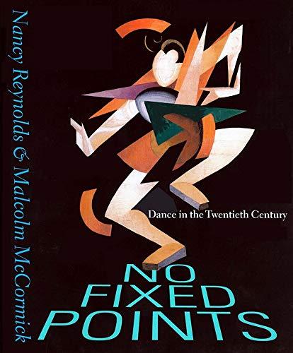 No Fixed Points: Dance in the Twentieth: Reynolds, Nancy; McCormick,