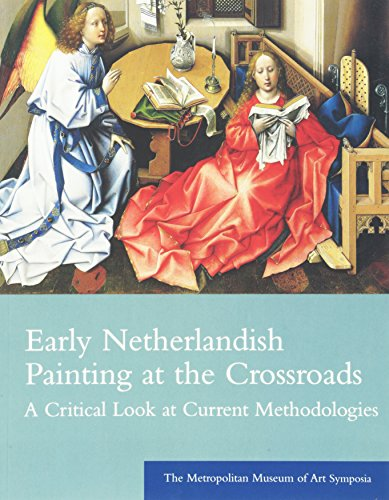 Early Netherlandish Painting at the Crossroads: A Critical Look at Current Methodologies.: Maryan W...