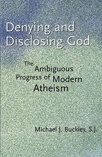 9780300093841: Denying and Disclosing God: The Ambiguous Progress of Modern Atheism