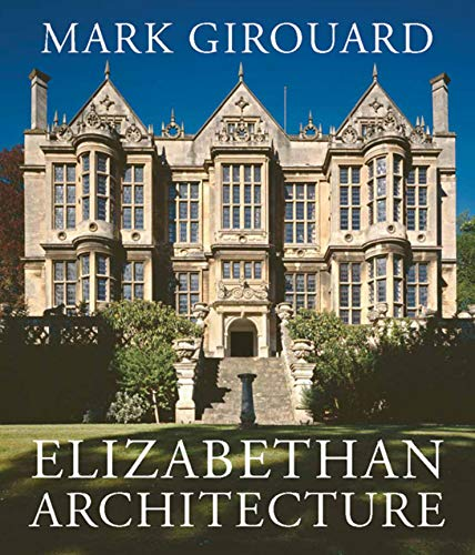 9780300093865: Elizabethan Architecture: Its Rise and Fall 1540-1640