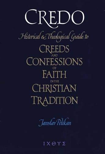 9780300093889: Credo: Historical and Theological Guide to Creeds and Confessions of Faith in the Christian Tradition