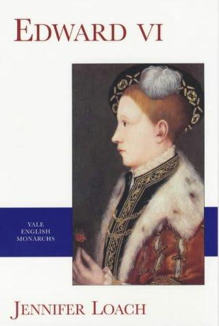 Edward VI (Yale English Monarchs) (The English Monarchs Series): Loach, Jennifer