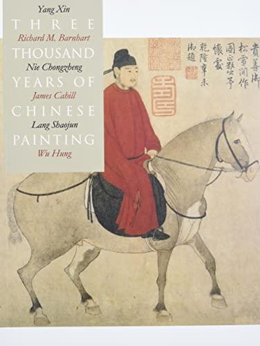 Three Thousand Years of Chinese Painting: Barnhart, Richard