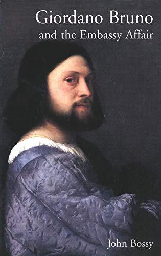 Giordano Bruno and the Embassy Affair (Paperback): John Bossy