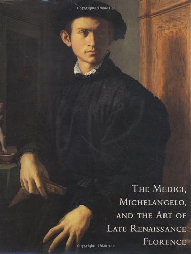 The Medici, Michelangelo, and the Art of Late Renaissance Florence (0300094957) by Cristina Acidini Luchinat; Suzanne B. Butters; Marco Chiarini; Janet Cox-Rearick; Alan P. Darr; Larry J. Feinberg; Annamaria Giusti; Richard A....