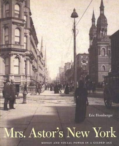 Mrs. Astor's New York: Money and Power in a Gilded Age (Hardcover) (0300095015) by Dr. Eric Homberger; Eric Homberger