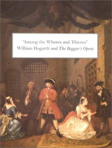 9780300095487: Among the Whores and Thieves: William Hogarth and The Beggar's Opera