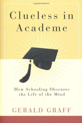 9780300095586: Clueless in Academe: How Schooling Obscures the Life of the Mind
