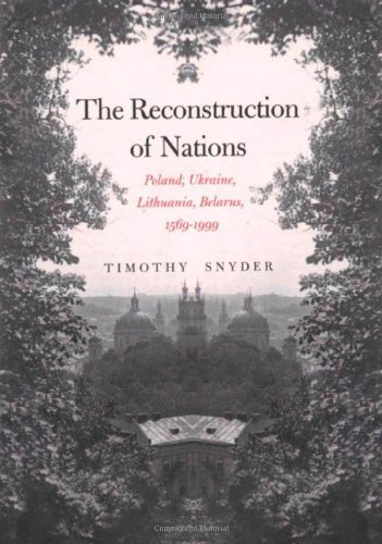 9780300095692: The Reconstruction of Nations: Poland, Ukraine, Lithuania, Belarus, 1569-1999