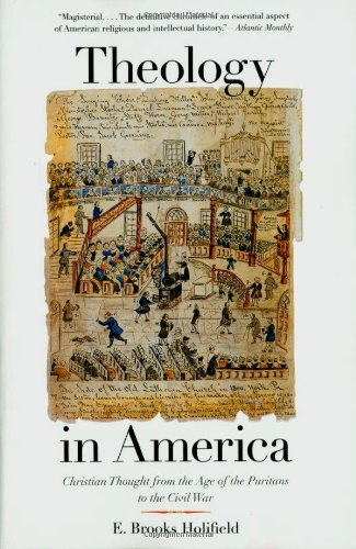 Theology in America: Christian Thought from the Age of the Puritans to the Civil War: E. Brooks ...
