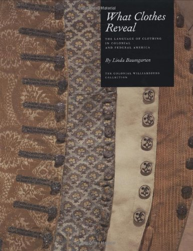 9780300095807: What Clothes Reveal: The Language of Clothing in Colonial and Federal America