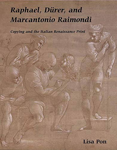 9780300096804: Raphael, Dürer, and Marcantonio Raimondi: Copying and the Italian Renaissance Print