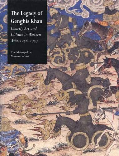 9780300096910: The Legacy of Genghis Khan: Courtly Art and Culture in Western Asia, 1256-1353