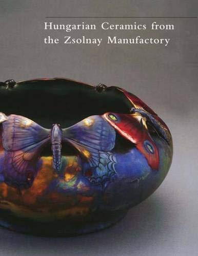 Hungarian Ceramics from the Zsolnay Manufactory, 1853-2001: Csenkey, Eva (Editor)/