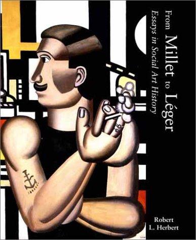 From Millet to Leger: Essays in Social: Robert L. Herbert