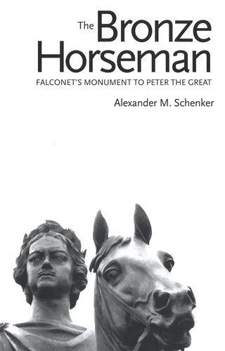 The Bronze Horseman : Falconet's Monument to: Alexander M. Schenker
