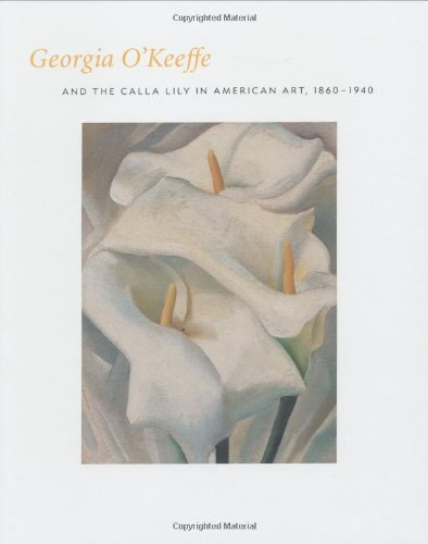 9780300097382: Georgia O'Keefe and the Calla Lily in American Art, 1860-1940