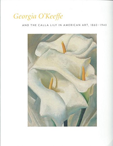 9780300097535: Georgia O'Keeffe and the Calla Lily in American Art, 1860-1940.