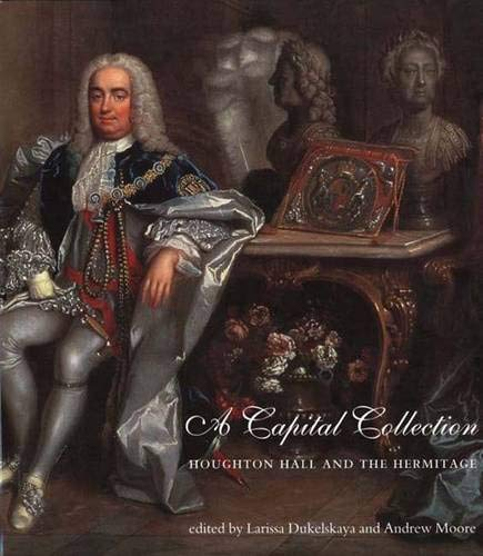 9780300097580: A Capital Collection: Houghton Hall and the Hermitage, with a Modern Edition of Aedes Walpolianae, Horace Walpole's Catalogue of Sir Robert Walpole's Collection