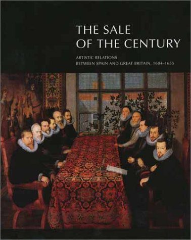 The sale of the century :; artistic relations between Spain and Great Britain, 1604-1655
