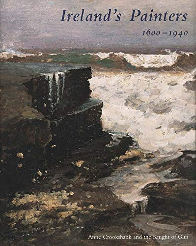 Ireland's Painters, 1600-1940: Crookshank, Anne and the Knight of Glin