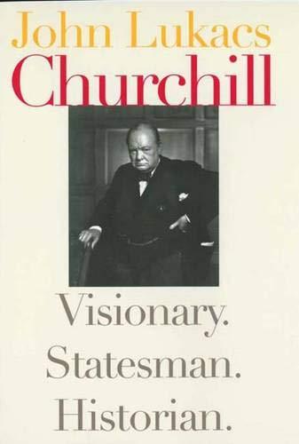 9780300097696: Churchill: Visionary. Statesman. Historian.
