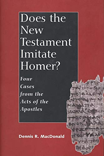 Does the New Testament Imitate Homer?: Four Cases from the Acts of the Apostles: MacDonald, Dennis ...