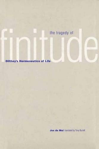 9780300097733: The Tragedy of Finitude: Dilthey's Hermeneutics of Life