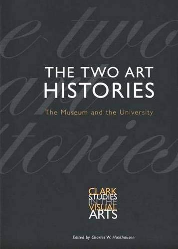 9780300097757: The Two Art Histories: The Museum and the University (Clark Studies in the Visual Arts)