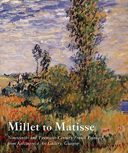 9780300097801: Millet to Matisse: Nineteenth and Twentieth-Century French Paintings from Kelvingrove Art Gallery, Glasgow