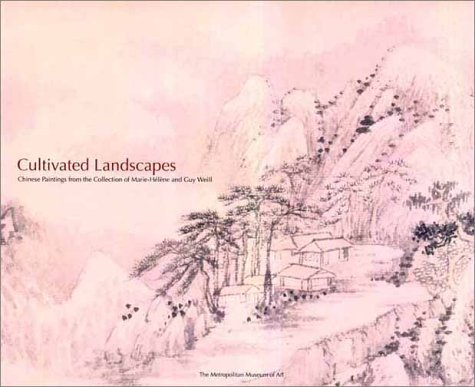 Cultivated Landscapes: Chinese Paintings from the Collection of Marie-Helene and Guy Weill: Hearn, ...