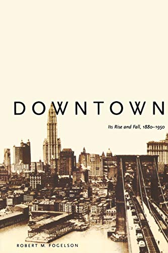 9780300098273: Downtown: Its Rise and Fall, 1880–1950