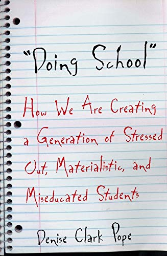 9780300098334: Doing School: How We Are Creating a Generation of Stressed-Out, Materialistic, and Miseducated Students