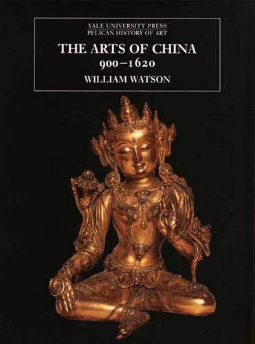 9780300098358: The Arts of China 900-1620 (Pelican History of Art)