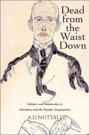 Dead from the Waist Down: Scholars and Scholarship in Literature and the