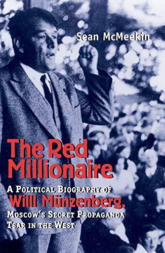 9780300098471: The Red Millionaire: A Political Biography of Willy Münzenberg, Moscow's Secret Propaganda Tsar in the West, 1917-1940
