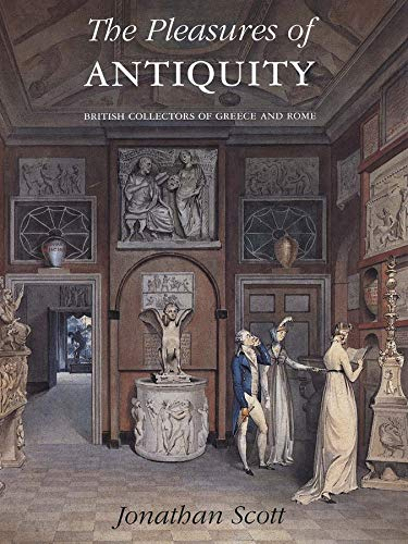 9780300098549: The Pleasures of Antiquity: British Collections of Greece of Rome (The Paul Mellon Centre for Studies in British Art)