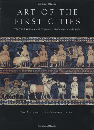 9780300098839: Art of the First Cities: The Third Millennium B.C. from the Mediterranean to the Indus (Metropolitan Museum of Art Series)