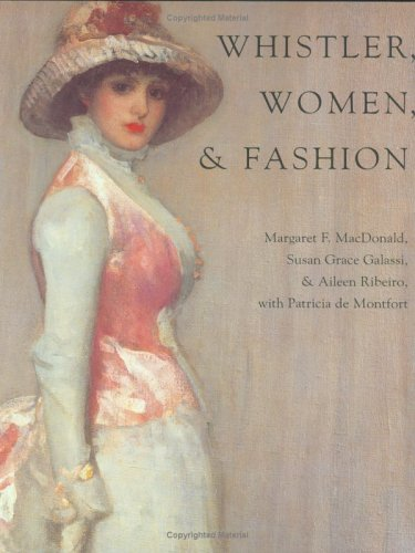 Whistler, Women, and Fashion (0300099061) by Margaret F. MacDonald; Susan Grace Galassi; Aileen Ribeiro; Patricia de Montfort