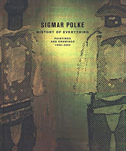 9780300099096: Sigmar Polke History of Everything, Paintings and Drawings, 1998-2003: Paintings and Drawings, 1998-2002 (Dallas Museum of Art Publications)