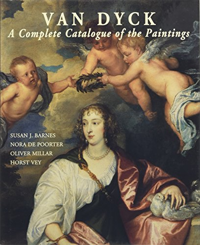 Van Dyck a Complete Catalogue of the Paintings: Susan J.Barnes /Oliver Millar/Horst Vey and Nora De...