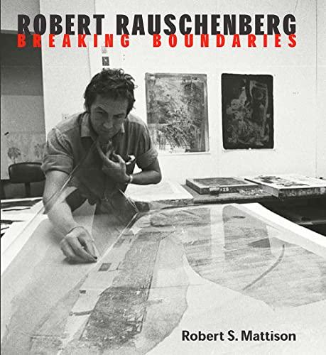 Robert Rauschenberg: Breaking Boundaries: Mattison, Robert Saltonstall; Rauschenberg, Robert