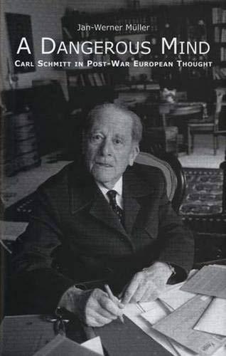 9780300099324: A Dangerous Mind: Carl Schmitt in Post-War European Thought