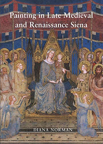 9780300099331: Painting in Late Medieval and Renaissnace Siena 1260-1555