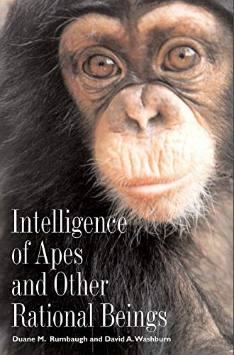 Intelligence of Apes and Other Rational Beings: Duane M. Rumbaugh,