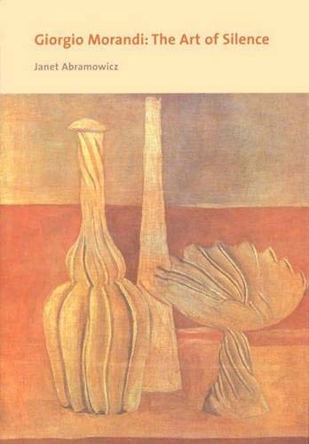 Giorgio Morandi: The Art of Silence: Abramowicz, Janet