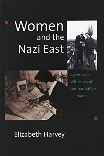 Women and the Nazi East: Agents and Witnesses of Germanization (Hardback): Elizabeth Harvey