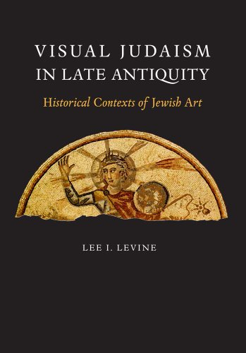 Visual Judaism in Late Antiquity (Hardcover): Lee I. Levine